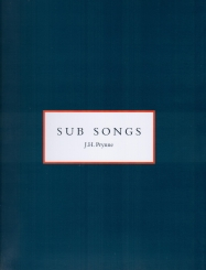 Sub Songs: J. H. Prynne