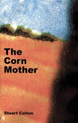 The Corn Mother: Stuart Calton